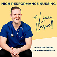 High Performance Nursing with Liam Caswell