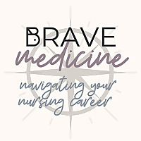 Brave Medicine | Navigating a Career in Nursing
