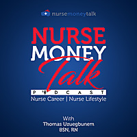 The Nurse Money Talk Podcast | Nurse Career & Nurse Life