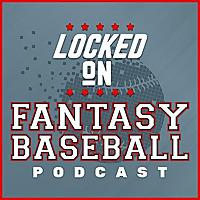 Daily MLB Fantasy Podcast | Locked On Fantasy Baseball