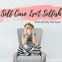 The Self Care Isn't Selfish Podcast