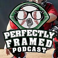 Perfectly Framed | A Fantasy Baseball Podcast
