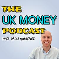 The UK Money Podcast