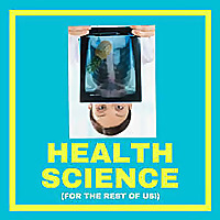 Health Science (For the Rest of Us!)