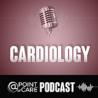 Cardiology | Point Of Care Podcast