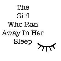 The Girl Who Ran Away In Her Sleep