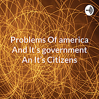 Problems Of America And It's government An It's Citizens