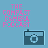 The Compact Camera Podcast