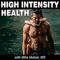 High Intensity Health with Mike Mutzel, MS