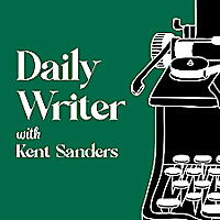 The Daily Writer with Kent Sanders
