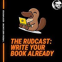 The Rudcast: Write Your Book Already
