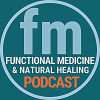Functional Medicine & Natural Healing Podcast