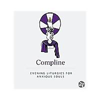 Compline | An Evening Liturgy for Anxious Souls
