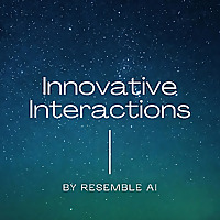 Innovative Interactions by Resemble AI