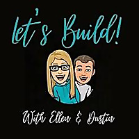 Lets Build! With Ellen and Dustin