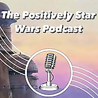 The Positively Star Wars Podcast