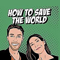 How To Save The World Podcast