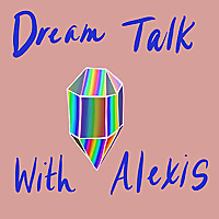 Dream Talk with Alexis