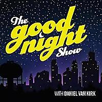 The Good Night Show with Daniel Van Kirk