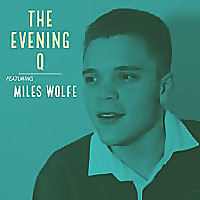 The Evening Q Featuring Miles Wolfe