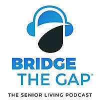 Bridge the Gap | The Senior Living Podcast