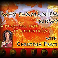 Why Shamanism Now | A Practical Path to Authenticity