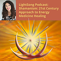 Shamanism | A 21st Century Approach to Energy Medicine Podcast