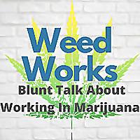 Weed Works Blunt Talk About Working in Marijuana