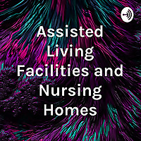 Assisted Living Facilities and Nursing Homes