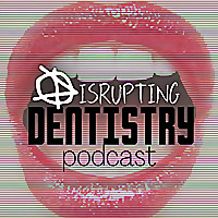 Disrupting Dentistry Podcast