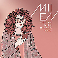 MIIEN Notes Podcast with Mikara Reid