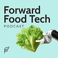 The Forward Food Tech Podcast
