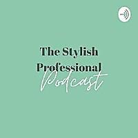 The Stylish Professional Podcast