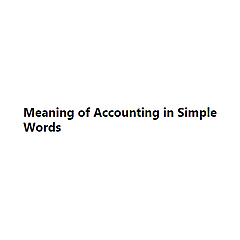 Meaning of Accounting in Simple Words