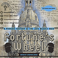 Fortune's Wheel: A Podcast History of the Late Middle Ages