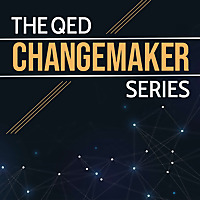 The QED Changemaker Series Podcast