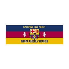 Barca Weekly Review Podcast