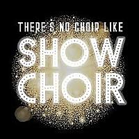 There's No Choir Like Show Choir