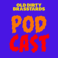 The Old Dirty Brasstards Podcast