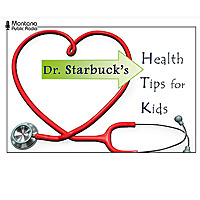 Dr. Starbuck's Health Tips for Kids