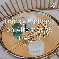 Danky Podcast on Alternative Health