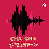 Cha Cha Music Review Podcast