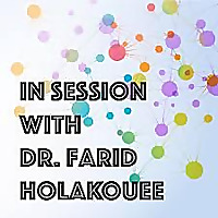 In Session with Dr. Farid Holakouee