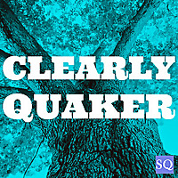 Clearly Quaker Podcast