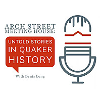 Arch Street Meeting House: Untold Stories in Quaker History