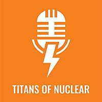 Titans Of Nuclear | Interviewing World Experts on Nuclear Energy