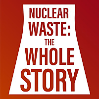 Nuclear Waste: The Whole Story