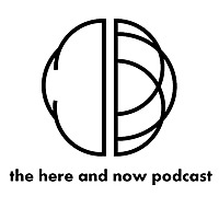The Here and Now Podcast