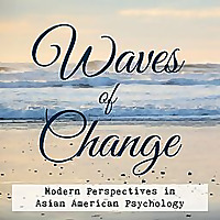Waves of Change | Modern Perspectives in Asian American Psychology