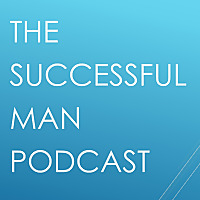 The Successful Man Podcast